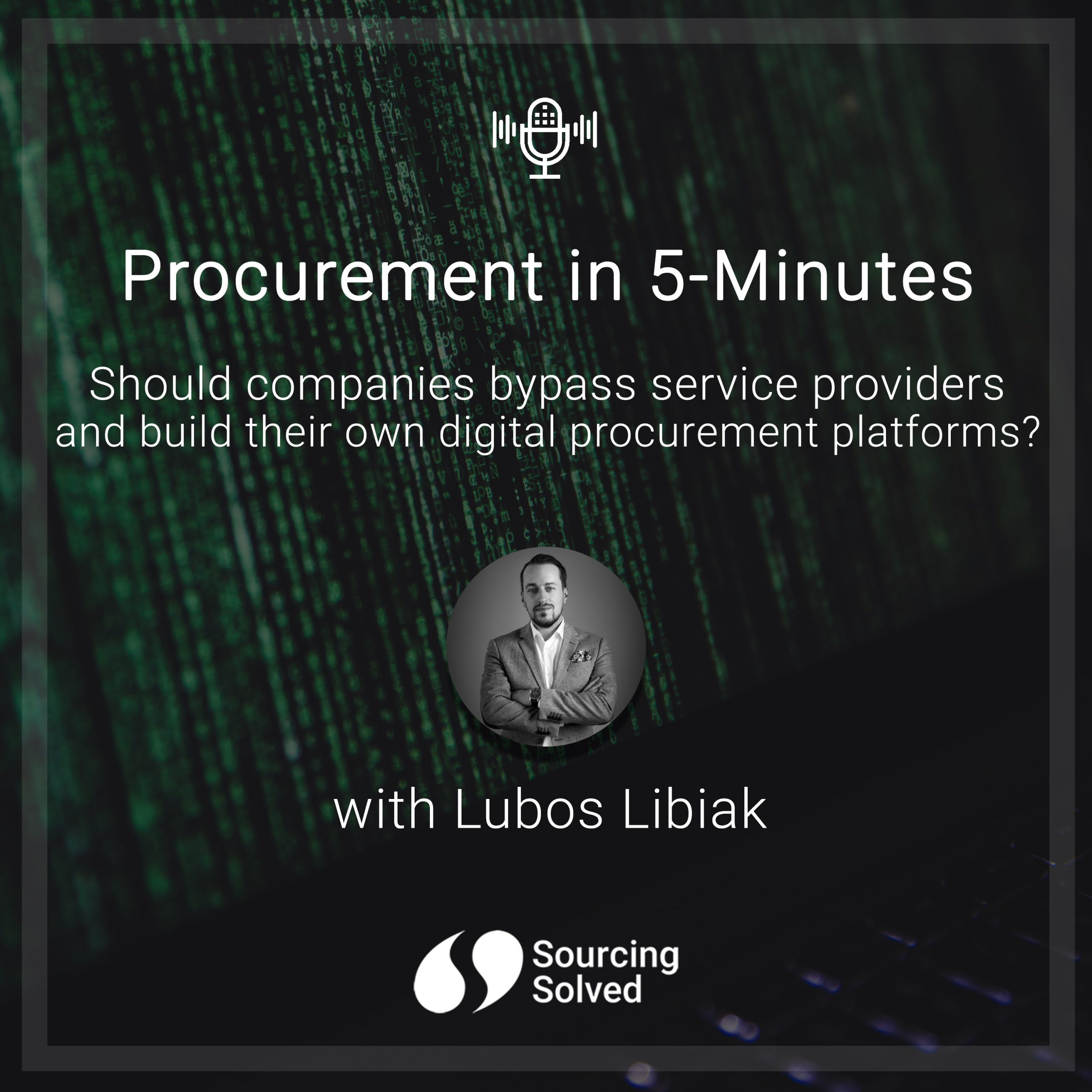 "Procurement in 5-Minutes: Should companies bypass service providers and build their ""own"" digital procurement platform?"